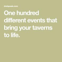 One hundred different events that bring your taverns to life.