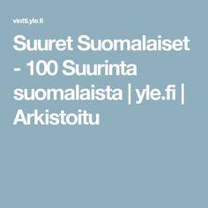 Suuret Suomalaiset - 100 Suurinta suomalaista   yle.fi   Arkistoitu Finland, The 100, Nostalgia, Historia