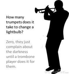 But then the trombone player can't reach it so they start making a stack of chairs to get to the light, while the saxophones laugh quietly from the sidelines because they know this won't end well.