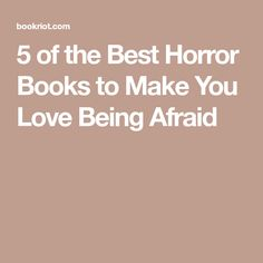 5 of the Best Horror Books to Make You Love Being Afraid
