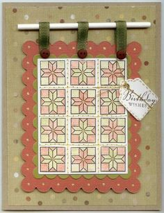 hand crafted quilt birthday card ... luv how it is hanging from a rod ... double made of die cut scallops ... stamped block in a 3X4 pattern with machine stitching in the spaces between blocks ... Paper Trey Ink