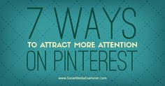 7 Ways to Attract More Attention on #Pinterest http://www.socialmediaexaminer.com/7-ways-attract-attention-pinterest/?utm_content=bufferaa3fa&utm_medium=social&utm_source=pinterest.com&utm_campaign=buffer How to amp up your Pinning Power