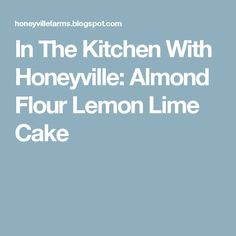 In The Kitchen With Honeyville: Almond Flour Lemon Lime Cake