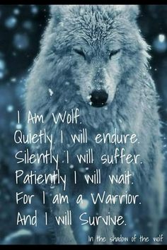 I am a Woman, With the Heart of a Warrior the Spirit of a Wolf I will survive