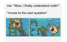 Why do I relate to this so well? Why do I relate to this so well? Funny Spongebob Memes, Funny Relatable Memes, Funny Jokes, Hilarious, Funny Pins, Funny Stuff, School Memes, Comic, Dankest Memes