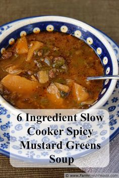 Six Ingredient Spicy Mustard Greens Soup in the Slow Cooker Farm Fresh Feasts Best Slow Cooker, Slow Cooker Soup, Slow Cooker Recipes, Crockpot Recipes, Soup Recipes, Mustard Green Soup Recipe, Healthy Dinner Recipes, Real Food Recipes, Bon Appetit