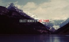 Collect moments // not things.
