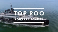 The definitive list of the 200 largest privately owned superyachts in the world