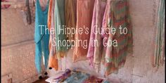 The Hippie's Guide on Where to Shop in Goa, India. Enjoy!!