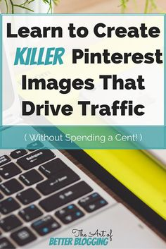 Learn to Create KILLER Pinterest Images That Drive Traffic without spending a cent!