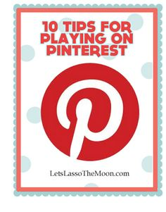 {10 Tips for Playing on Pinterest} As a veteran do you have an advice beyond these ten things for Pinterest newbies coming in?