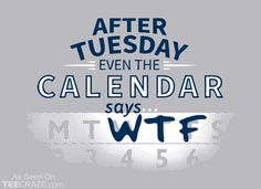 After Tuesday Even The Calendar Says WTF T-Shirt Designed by Snorg Tees  Source: http://teecraze.com/after-tuesday-even-the-calendar-says-wtf-t-shirt/