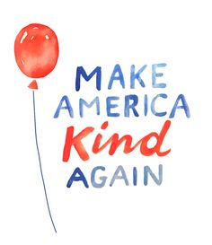 Free, printable protest signs - MAKE AMERICA KIND AGAIN Designed by Kimothy Joy DOWNLOAD HERE HOW TO PRINT (22x28)