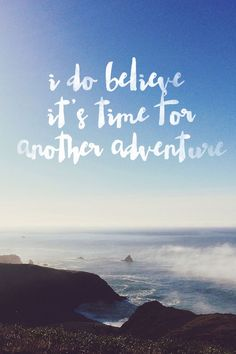 I do believe it's time for another adventure...                                                                                                                                                                                 More