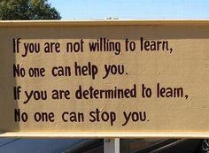 If you are not willing to learn, no one can help you. If you are determined to learn, no one can stop you. #Quotes #Learning