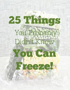 25 things you probably didn't know you can freeze! This is a great list to keep my freezer stocked!