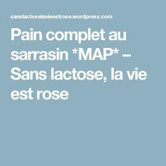 Pain complet au sarrasin *MAP* – Sans lactose, la vie est rose