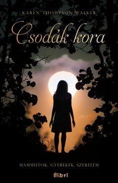 Csodák kora · Karen Thompson Walker · Könyv · Moly