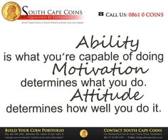 Ability is what you're capable of doing. Motivation determines what you do. Attitude determines how well you do it. #SouthCapeCoins #Sunday #Motivation