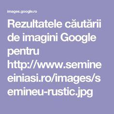 Rezultatele căutării de imagini Google pentru http://www.semineeiniasi.ro/images/semineu-rustic.jpg