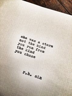"""She was a storm  Not the kind you run from  The kind you chase."" - R. H. Sin"
