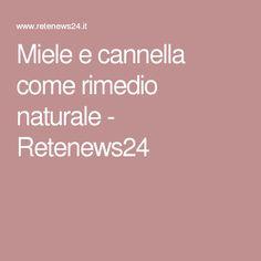 Miele e cannella come rimedio naturale - Retenews24