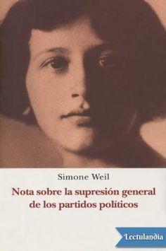 Entre los filósofos europeos del siglo XX destaca la brillante figura de Simone Weil, profesora de filosofía e intelectual comprometida con el sindicalismo revolucionario. En este texto Weil denuncia el carácter dogmático de los partidos, su funcion...
