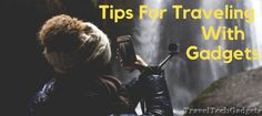 5 Tips for Traveling with Tech Gadgets |Travel Tech Gadgets