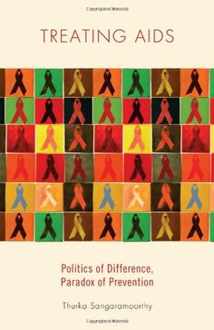 Treating AIDS: Politics of Difference, Paradox of Prevention by Thurka Sangaramoorthy