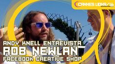 Andy Knell entrevista Rob Newlan | Cannes Lions 2016