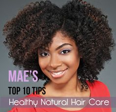 Mae's Top 10 Tips for Healthy Natural Hair Care