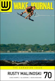 """July 2nd, 2012 - Happy Canada Day!  Wake Journal #70 is a special, double length """"Canadian Issue"""" featuring Rusty Malinoski on the cover and 70+ pages of incredible wakeboarding photography. Download the app to subscribe today! http://www.i.wjmag.com/app"""