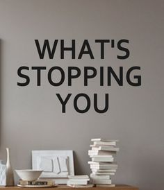 Wall Decal-What's stopping you Vinyl Wall by landbgraphics