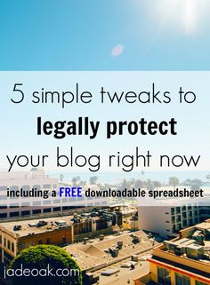 5 Simple Tweaks to Legally Protect Your Blog Right Now - Don't get overwhelmed by the legal aspects of blogging. Here are 5 simple things you can implement to legally protect your blog right now. Plus a free download to track your blog money!