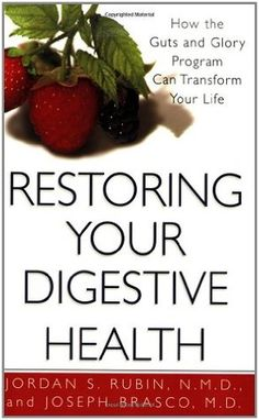 Restoring Your Digestive Health:: How The Guts And Glory Program Can Transform Your Life. By Jordan Rubin. Call # 616.306 RUB