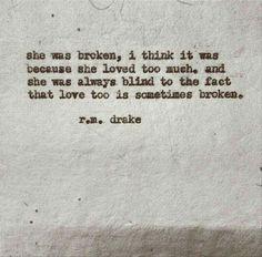 Love too is sometimes broken. -Robert M. Drake quote