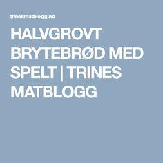 HALVGROVT BRYTEBRØD MED SPELT | TRINES MATBLOGG Recipes, Rezepte, Recipe, Cooking Recipes