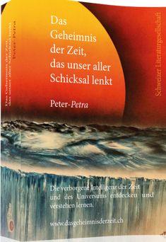 Ihr Weg in eine bessere Zukunft führt über: Das Geheimnis der Zeit, das unser aller Schicksal lenkt. Autor Peter-Petra