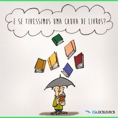 Chuva em um dia lindo desses? 8-)  Só se for de muitos livros! #BomDia, galera da Cia!!! :-D