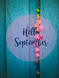 Hello September Images, September Pictures, September Quotes, Welcome September, Happy September, September Birthday, Hello October, Birthday Month, Seasons Months