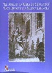 El arpa en la obra de Cervantes / María Rosa Calvo Manzano. Don Quijote y la música española / José Prieto Marugán