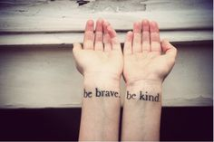 Be brave. Be kind. by Inkit Tattoo on Words rule the world   Inkit ...