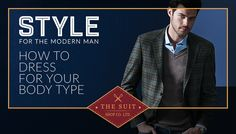 How to Dress For Your Body Type: The Rectangular Made To Measure Suits, Windsor Ontario, Suit Shop, Social Events, Modern Man, Wedding Suits, Body Types, Dress For You, Custom Shirts