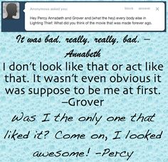 On the bright side, Percy was plain awesome, Annabeth got a taste at being brunette and Grover was more confident! But, I like my characters the way they are, no changes.