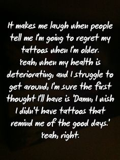 Yeah, that's what I'll be worrying about...tattoos are constant reminders of choices, good and bad. All of the choices that you've made led you to old age. Don't regret the decisions, regardless of their outcome. They made you the person you were meant to be.