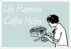 Life Happens Coffee Helps Ha... that may help you from falling asleep on the couch!