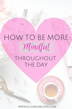 6 ways you can practice mindfulness on a daily basis. Being more mindful will give you the mental space to be in the present moment and feel connected with yourself, your surroundings and your experiences.