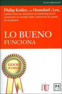 LO BUENO FUNCIONA Autor: KOTLER PHILIP Editorial: EDICIONES DE LA U. Año: 2013