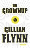 Title: The Grownup: A Story by the Author of Gone Girl, Author: Gillian Flynn