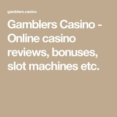 Gamblers Casino - Online casino reviews, bonuses, slot machines etc.